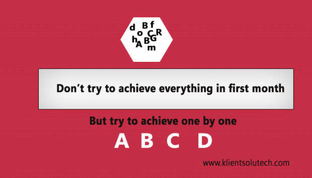 do not try to achieve everything in first month
