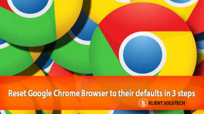 Reset Google Chrome Browser to their defaults in 3 steps