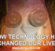 How Technology Has Changed Our Lives