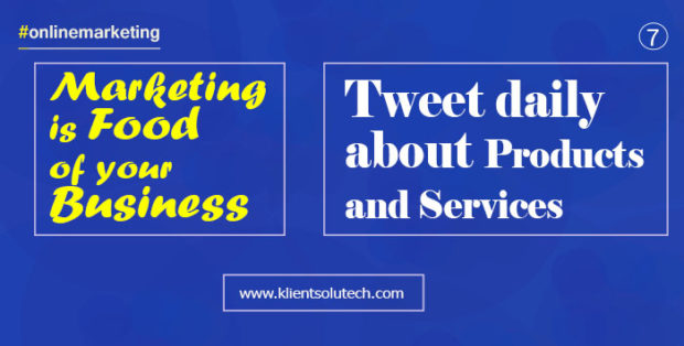 tweet and share information daily about your products and services