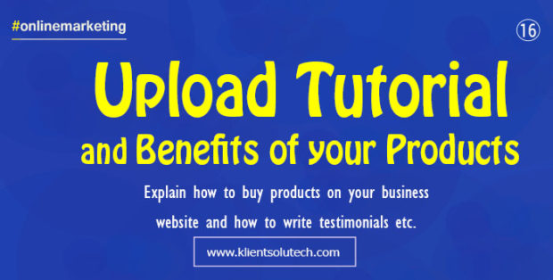 upload tutorials, benefits and how to guide about your products