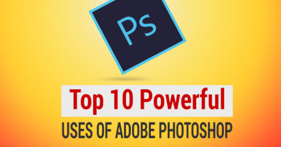 TOP 10 USES OF ADOBE PHOTOSHOP