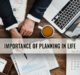 IMPORTANCE OF PLANNING IN LIFE