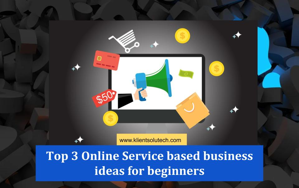 Top 3 Online Service based business ideas for beginners